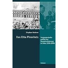 Das Erbe Pinochets: Vergangenheitspolitik und Demokratisierung in Chile 1990-2006 (Diktaturen und ihre Überwindung im 20. und 21. Jahrhundert)