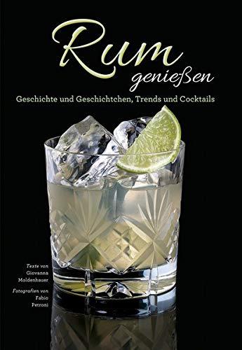 Das Rum Buch - Rum genießen: Geschichte und Geschichtchen, Trends und Cocktails. Herstellung und Marken aus aller Welt.
