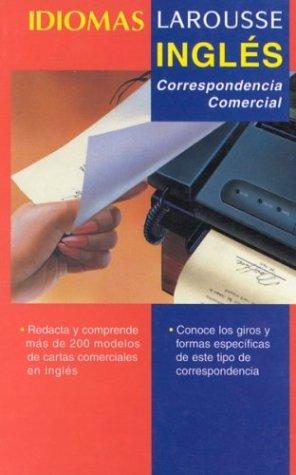 Ingles: Correspondencia Comercial (Idiomas Larousse) por Michael Crispin Geoghegan, Michel Marcheteau, Gomez Jaime Mont
