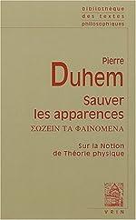 Sauver les apparences - Essai sur la notion de théorie physique de Platon à Galilée de Pierre Duhem