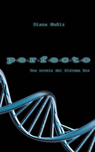 Perfecto: Una novela del Sistema Eos por Diana Muñiz