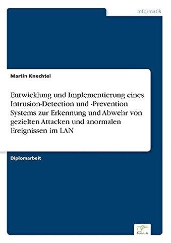 Entwicklung und Implementierung eines Intrusion-Detection und -Prevention Systems zur Erkennung und Abwehr von gezielten Attacken und anormalen Ereignissen im LAN