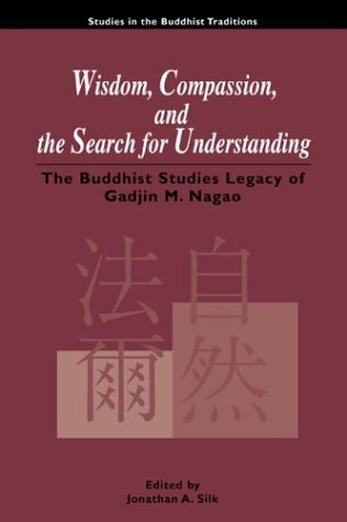 Wisdom, Compassion and the Search for Understanding: A Buddhist Studies Legacy (Studies in the Buddhist Traditions)