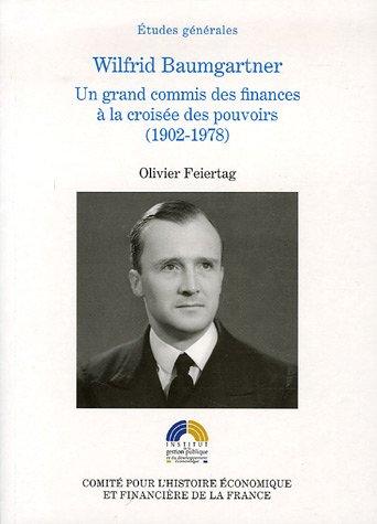 Wilfrid Baumgartner : Un grand commis des finances à la croisée des pouvoirs (1902-1978)