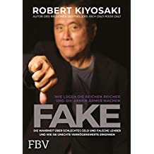 FAKE: Die Wahrheit über schlechtes Geld, falsche Lehrer und unechte Vermögenswerte – Wie Lügen die Reichen reich und die Armen ärmer machen