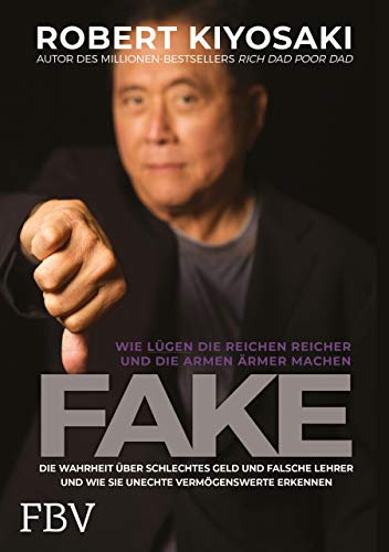 FAKE: Die Wahrheit über schlechtes Geld, falsche Lehrer und unechte Vermögenswerte - Wie Lügen die Reichen reich und die Armen ärmer machen
