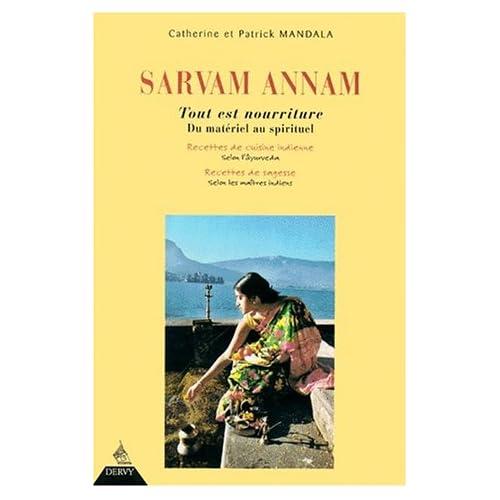 Tout est nourriture : sarvam annam : du matériel au spirituel, recettes de cuisine indienne selon l'Âyurveda, recettes de sagesse selon les maîtres indiens