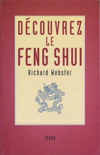 DECOUVREZ LE FENG SHUI : Mieux vivre en optimisant son environnement par Richard Webster