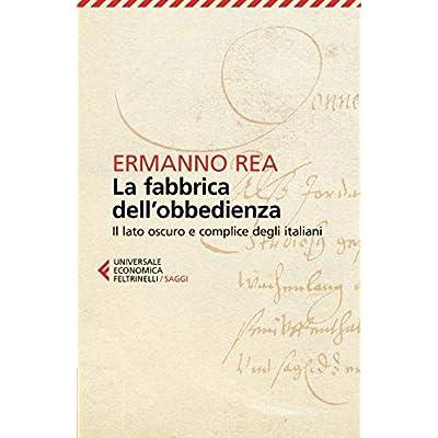 La Fabbrica Dell'obbedienza. Il Lato Oscuro E Complice Degli Italiani
