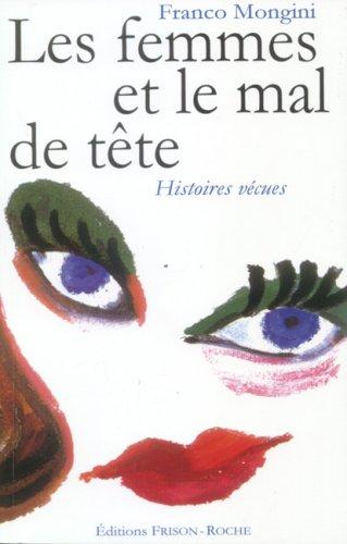 Les femmes et le mal de tête : Histoires vécues par Franco Mongini