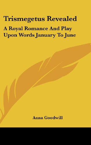 Trismegetus Revealed: A Royal Romance and Play Upon Words January to June