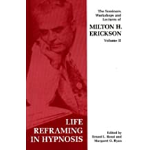 (Seminars, Workshops and Lectures of Milton H. Erickson: Life Reframing in Hypnosis v. 2) By Milton H. Erickson (Author) Paperback on (Jan , 1998)