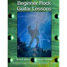 [(Beginner Rock Guitar Lessons: Guitar Instruction Guide to Learn How to Play Licks, Chords, Scales, Techniques, Lead & Rhythm Guitar, Basic Music Theory, and Exercises - Teach Yourself or Work with an Instructor (Book, Videos & Tab))] [Author: Damon Ferrante] published on (November, 2014)