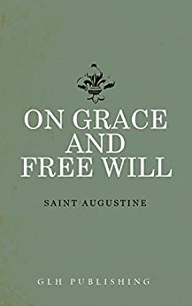On Grace and Free Will (English Edition) di [Augustine, Saint]