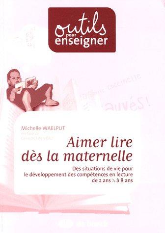 Aimer lire dès la maternelle : Des situations de vie pour le développement des compétences en lecture de 2 ans 1/2 à 8 ans