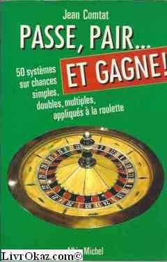 Descargar Libro Passe, pair et gagne. 50 systèmes sur chances simples, doubles et multiples appliqués à la roulette de Jean Comtat