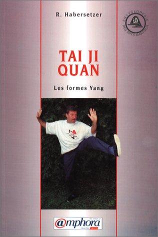 Tai Ji Quan : Les Formes Yang