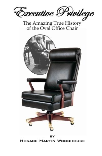 Executive Privilege: The Amazing True History of the Oval Office Chair