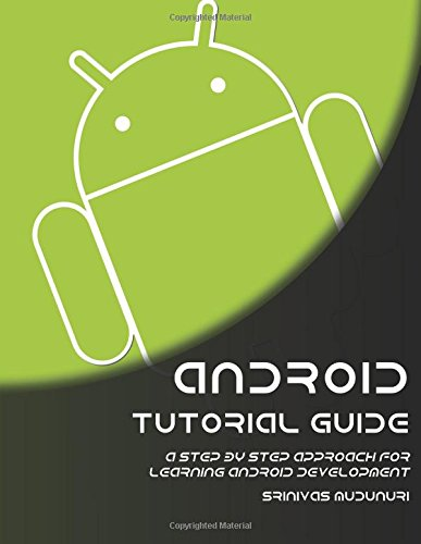Android Tutorial Guide: A Step by Step Approach for Learning Android Development