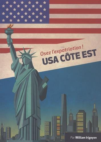 Osez l'expatriation ! : USA Côte Est par William Irigoyen