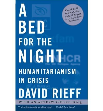 [( A Bed for the Night: Humanitarianism in Crisis By Rieff, David ( Author ) Paperback Sep - 2003)] Paperback