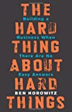 'The Hard Thing About Hard Things: Building a Business When There Are No Easy Ans...' von Ben Horowitz