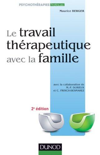 Le travail thérapeutique avec la famille par Maurice Berger, M-P Durieux, Christine Frisch-Desmarez