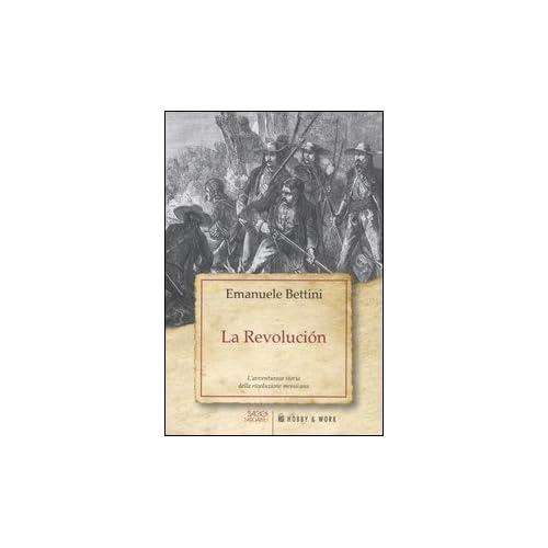 La Revolución. L'avventurosa Storia Della Rivoluzione Messicana