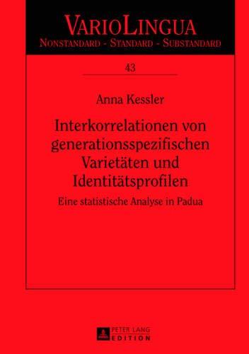Interkorrelationen von generationsspezifischen Varietäten und Identitätsprofilen: Eine statistische Analyse in Padua (Variolingua. Nonstandard - Standard - Substandard, Band 43)