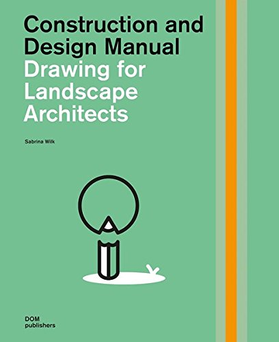 Drawing for Landscape Architects (Construction and Design Manual) por Sabrina Wilk