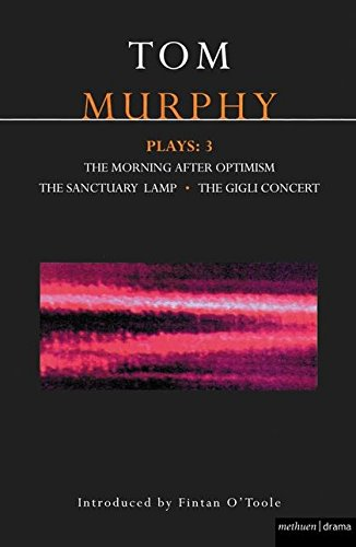 Murphy Plays: 3: The Morning After Optimism; The Sanctuary Lamp; The Gigli Concert: