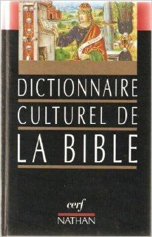 DICTIONNAIRE CULTUREL DE LA BIBLE de Fouilloux Danielle ( 8 juin 1990 )