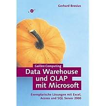 Data Warehouse und OLAP mit Microsoft: Exemplarische Lösungen mit Excel, Access und SQL Server 2000 (Galileo Computing)