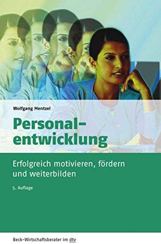 Personalentwicklung: Wie Sie Ihre Mitarbeiter erfolgreich motivieren, fördern und weiterbilden (Beck-Wirtschaftsberater im dtv 50959)