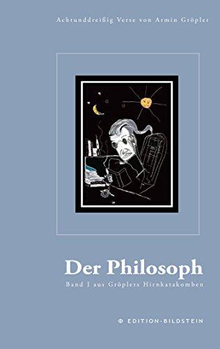 Der Philosoph: Achtundreißig Verse von Armin Gröpler - Band 1 aus Gröplers Kirnkatakomben