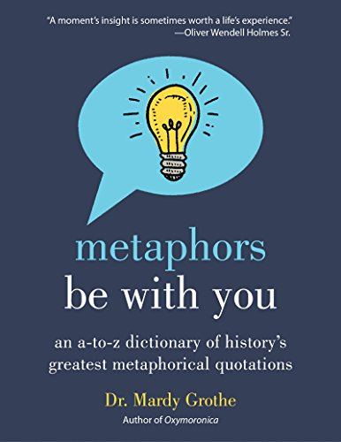 Metaphors Be With You: An A to Z Dictionary of History's Greatest Metaphorical Quotations (English Edition) por Mardy Grothe
