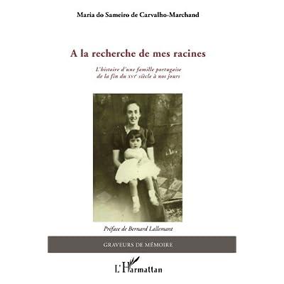 A la recherche de mes racines: L'histoire d'une famille portugaise de la fin du XVIe siècle à nos jours