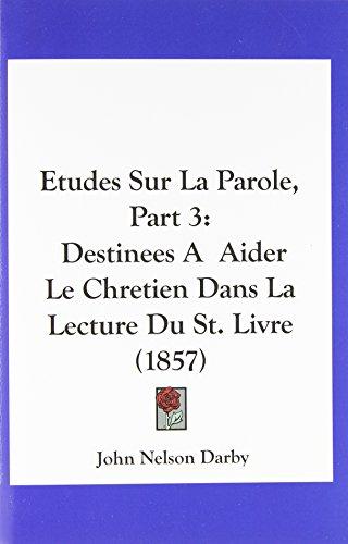 Etudes Sur La Parole, Part 3: Destinees a Aider Le Chretien Dans La Lecture Du St. Livre (1857)