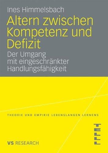 Altern Zwischen Kompetenz Und Defizit: Über den Umgang mit eingeschränkter Handlungsfähigkeit am Beispiel der altersbedingten Makuladegeneration . . . ... (Theorie und Empirie Lebenslangen Lernens) by Ines Himmelsbach (2009-05-14)