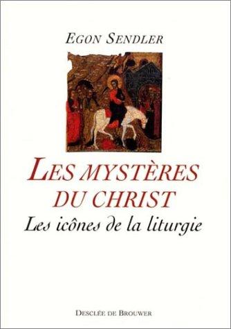 Les Mystères du Christ : Les Icônes de la liturgie par Egon Sendler