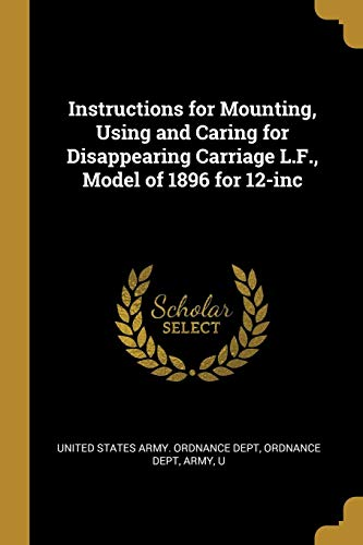 Instructions for Mounting, Using and Caring for Disappearing Carriage L.F., Model of 1896 for 12-Inc -