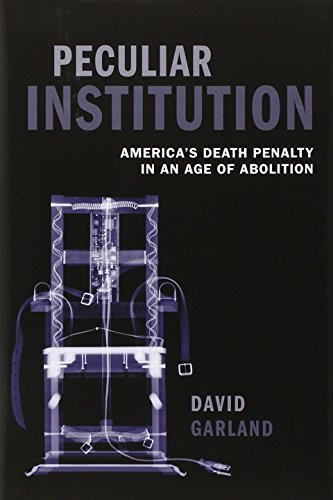 Peculiar Institution: America's Death Penalty in an Age of Abolition by David Garland (2010-09-30)