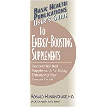 User's Guide to Energy-Boosting Supplements: Discover the Best Supplements for Safely Enhancing Your Energy Levels (User's Guides (Basic Health))
