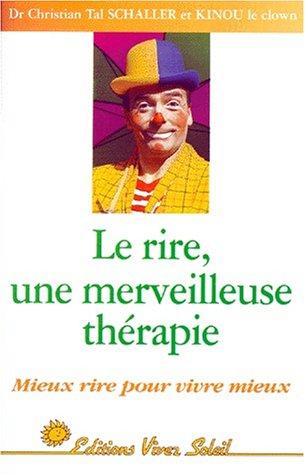 Le Rire, une merveilleuse thrapie : Mieux rire pour vivre mieux