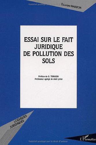 Essai sur le fait juridique de pollution des sols