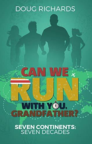 Can We Run With You, Grandfather?: Seven Continents: Seven Decades (English Edition) por Doug Richards