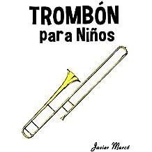 Trombón para Niños: Música Clásica, Villancicos de Navidad, Canciones Infantiles, Tradicionales y Folclóricas! (Spanish Edition)