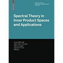Spectral Theory in Inner Product Spaces and Applications: 6th Workshop on Operator Theory in Krein Spaces and Operator Polynomials, Berlin, December 2006 (Operator Theory: Advances and Applications)