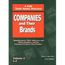 Companies and Their Brands: Manufacturers, Their Addresses and Phone Numbers, and the Consumer Products They Produce (Brands and Their Companies, 21st ed)