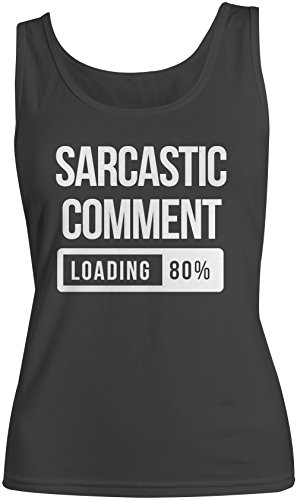 Sarcastic Comment Loading Divertente Cool Donna Tank Top Canotta Nero X-Large